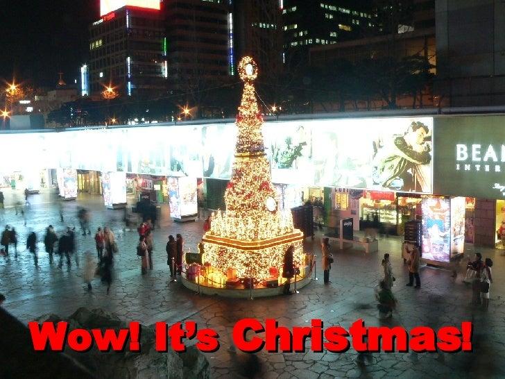 Wow! It's  Christmas !