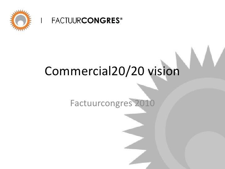 Commercial20/20 vision<br />Factuurcongres 2010<br />
