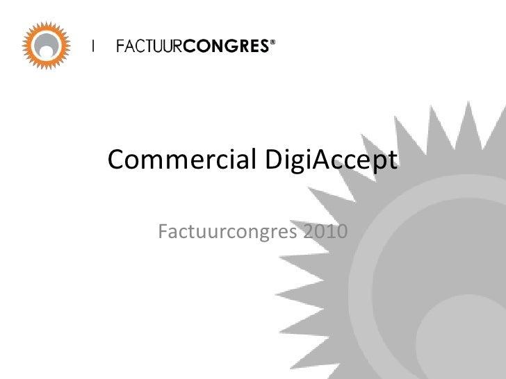 Commercial DigiAccept<br />Factuurcongres 2010<br />
