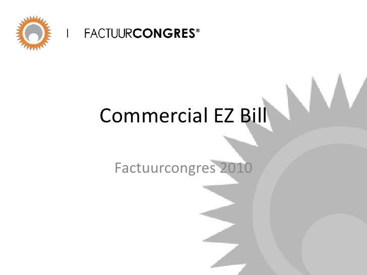 Commercial EZ Bill<br />Factuurcongres 2010<br />
