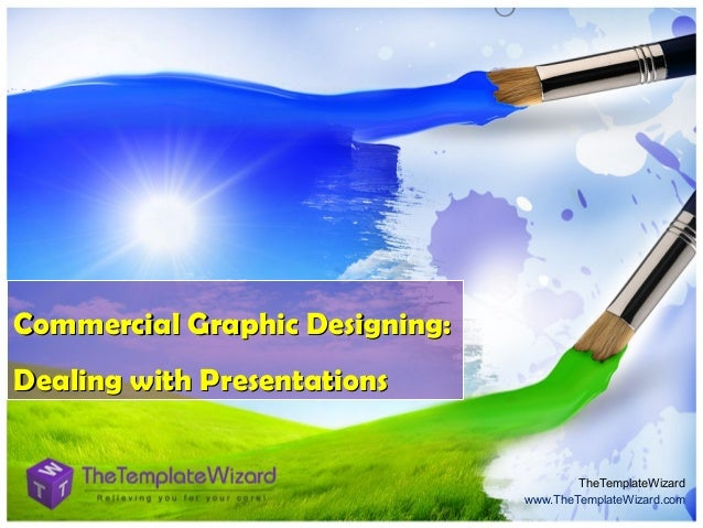 Commercial Graphic Designing: Dealing with Presentations  TheTemplateWizard www.TheTemplateWizard.com