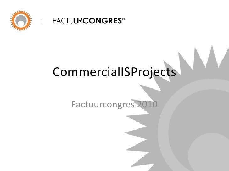 CommercialISProjects<br />Factuurcongres 2010<br />