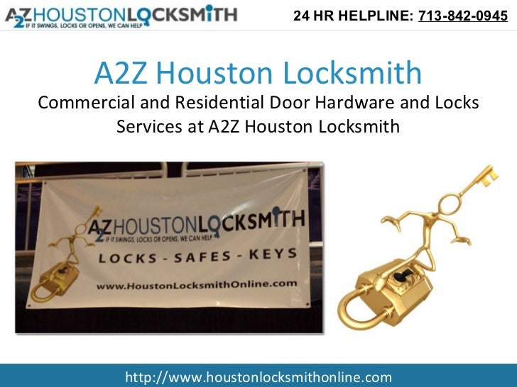 24 HR HELPLINE: 713-842-0945      A2Z Houston LocksmithCommercial and Residential Door Hardware and Locks       Services a...