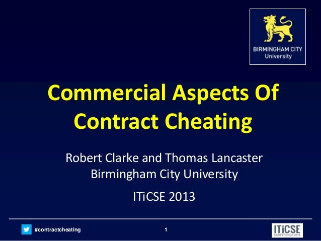 #contractcheating 1 Commercial Aspects Of Contract Cheating Robert Clarke and Thomas Lancaster Birmingham City University ...