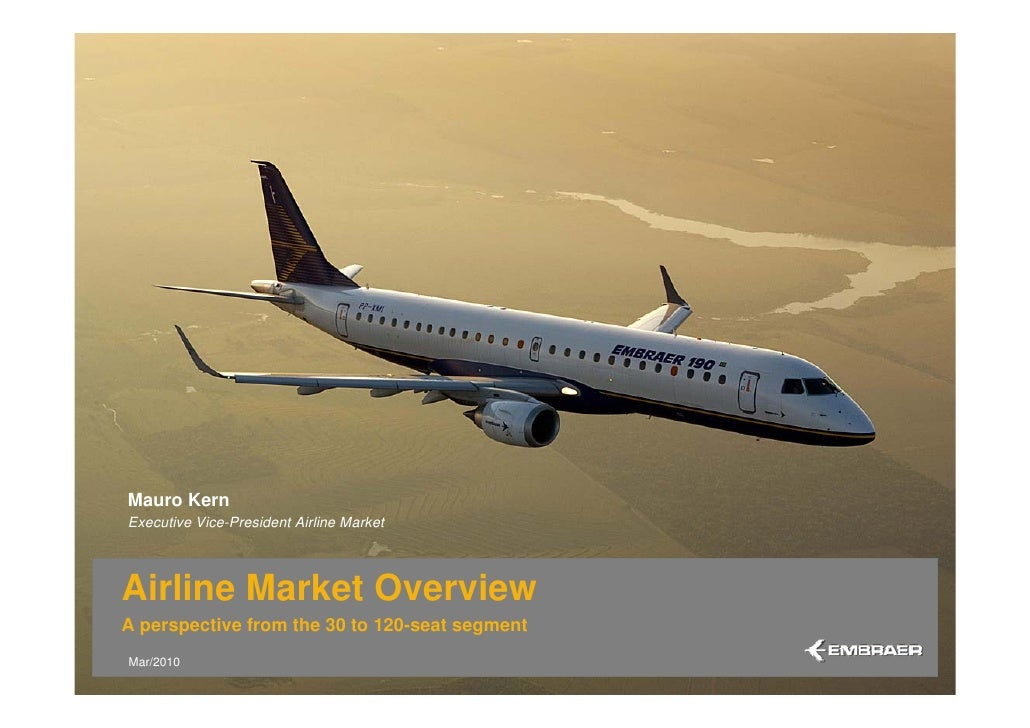 Mauro Kern Executive Vice-President Airline Market     Airline Market Overview A perspective from the 30 to 120-seat segme...
