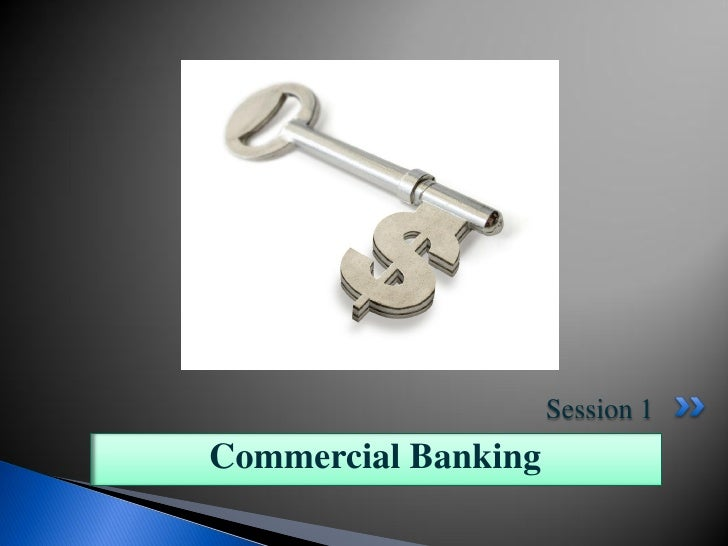 Session 1Commercial Banking
