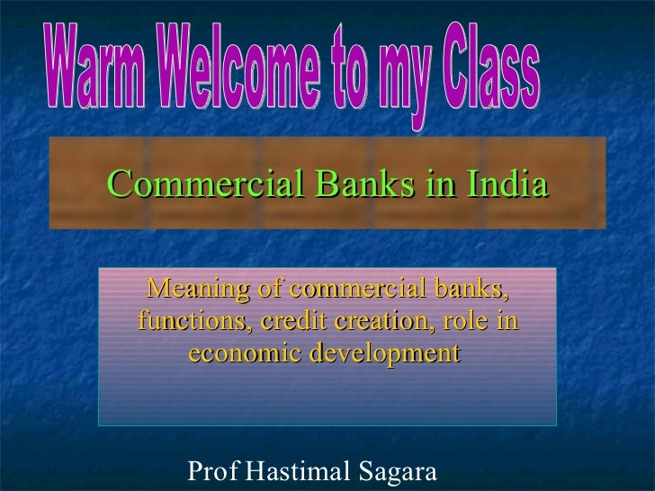 Commercial Banks in India Meaning of commercial banks, functions, credit creation, role in economic development   Warm Wel...