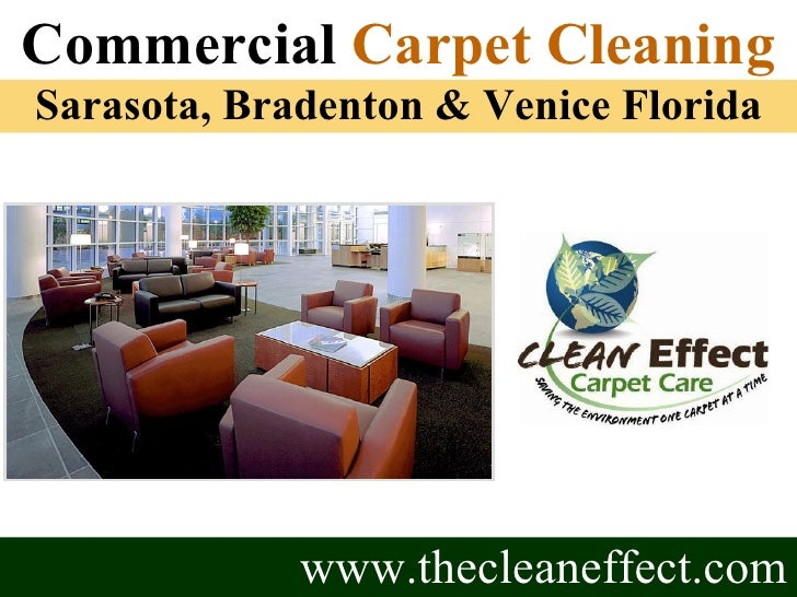 www.thecleaneffect.com Commercial  Carpet Cleaning Sarasota, Bradenton & Venice Florida