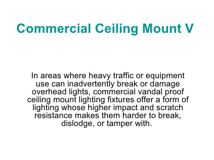 Commercial Ceiling Mount Vandal Proof Light Fixtures In areas where heavy traffic or equipment use can inadvertently break...