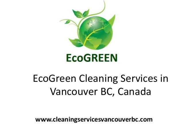 EcoGreen Cleaning Services in Vancouver BC, Canada www.cleaningservicesvancouverbc.com