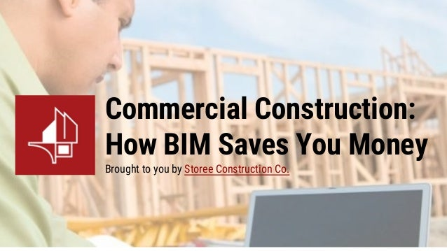 Commercial Construction: How BIM Saves You Money Brought to you by Storee Construction Co.