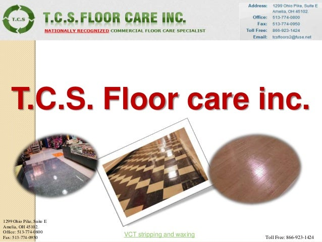 T.C.S. Floor care inc. 1299 Ohio Pike, Suite E Amelia, OH 45102. Office: 513-774-0800 Fax: 513-774-0950 Toll Free: 866-923...