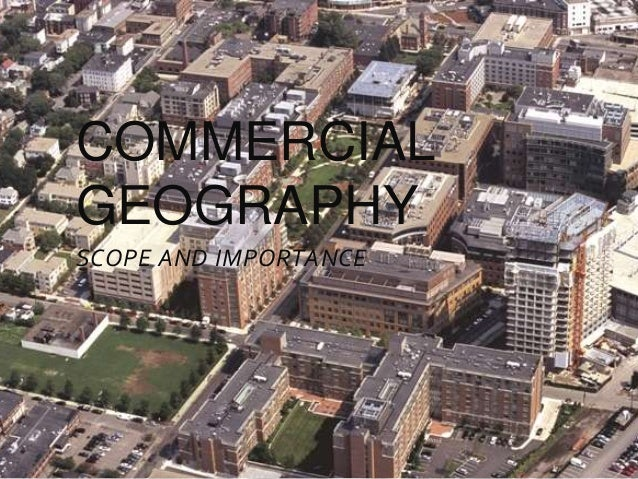 SCOPE AND IMPORTANCE COMMERCIAL GEOGRAPHY
