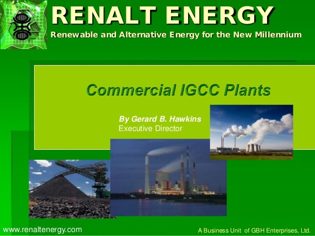 RENALT ENERGY Renewable and Alternative Energy for the New Millennium By Gerard B. Hawkins Executive Director A Business U...