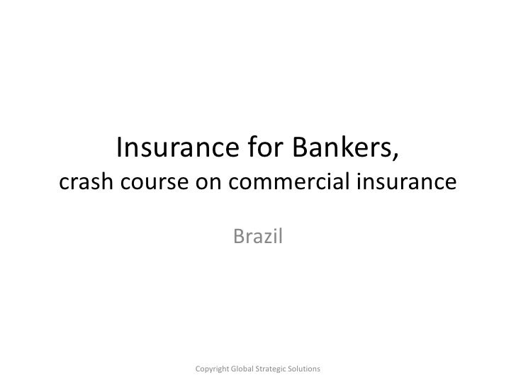 Insurance for Bankers,crash course on commercial insurance<br />Brazil<br />Copyright Global StrategicSolutions<br />