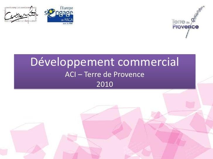 Développement commercialACI – Terre de Provence2010<br />