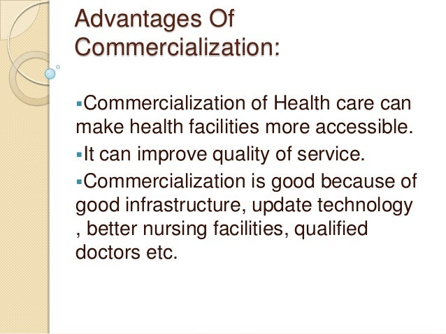 commercialization of health care good or Health care commercialisation and the embedding of health care systems can embed and reinforce inequality health care as a largely 'private good.