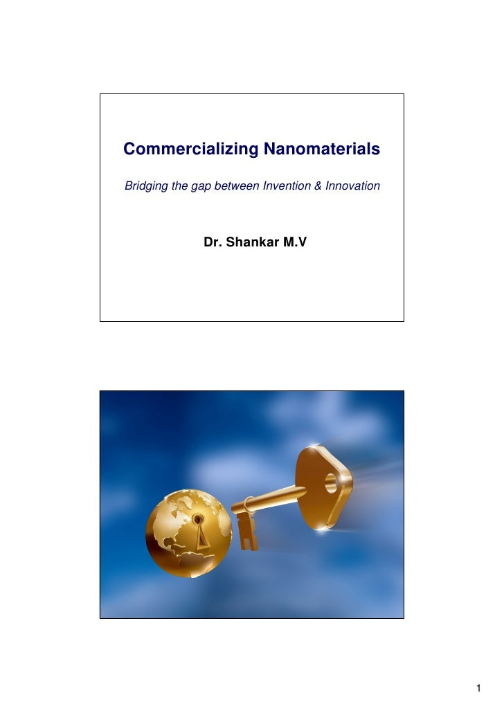 Commercializing Nanomaterials           Bridging the gap between Invention & Innovation                              Dr. S...