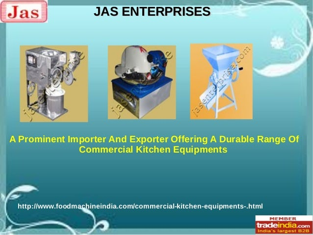 JAS ENTERPRISES  A Prominent Importer And Exporter Offering A Durable Range Of Commercial Kitchen Equipments  http://www.f...