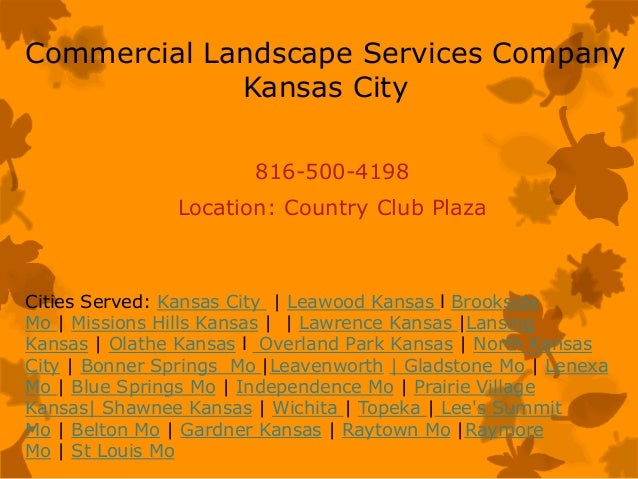 Commercial Landscape Services Company Kansas City 816-500-4198 Location: Country Club Plaza Cities Served: Kansas City   L...