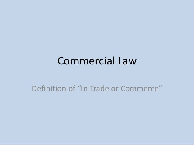 "Commercial Law Definition of ""In Trade or Commerce"""
