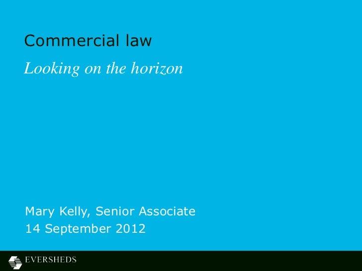 Commercial lawLooking on the horizonMary Kelly, Senior Associate14 September 2012