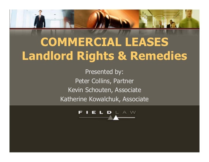 COMMERCIAL LEASES Landlord Rights & Remedies               Presented by:            Peter Collins, Partner         Kevin S...