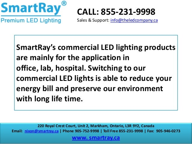 CALL: 855-231-9998 Sales & Support: info@theledcompany.ca  SmartRay's commercial LED lighting products are mainly for the ...