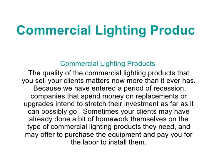 Commercial Lighting Products Commercial Lighting Products  The quality of the commercial lighting products that you sell ...