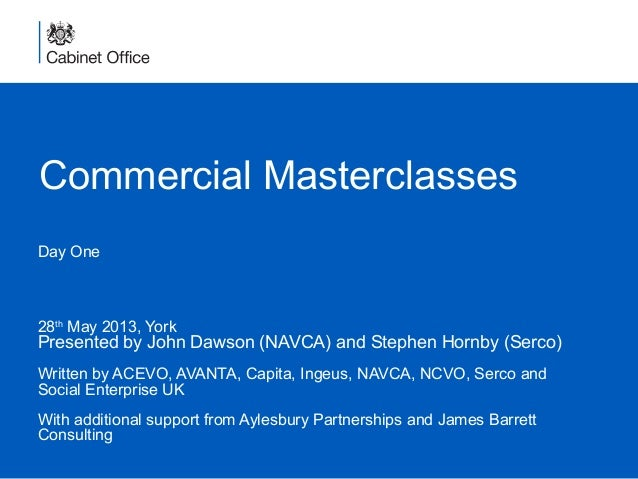 Commercial MasterclassesDay One28thMay 2013, YorkPresented by John Dawson (NAVCA) and Stephen Hornby (Serco)Written by ACE...