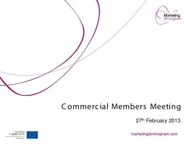 C ommerc ial Members Meeting                  27th February 2013                marketingbirmingham.com