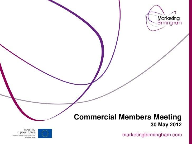 Commercial Members Meeting                     30 May 2012           marketingbirmingham.com