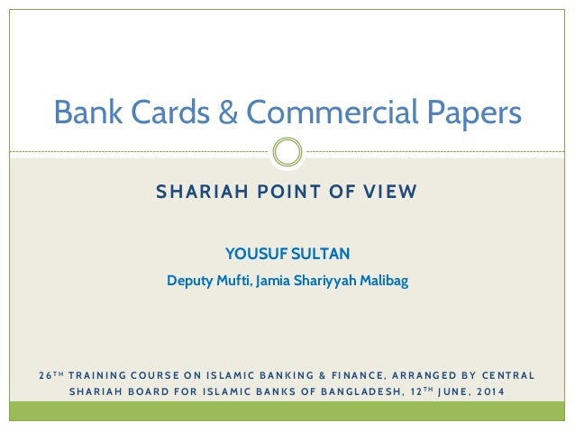 SHARIAH POINT OF VIEW Bank Cards & Commercial Papers YOUSUF SULTAN Deputy Mufti, Jamia Shariyyah Malibag 2 6 T H T R A I N...