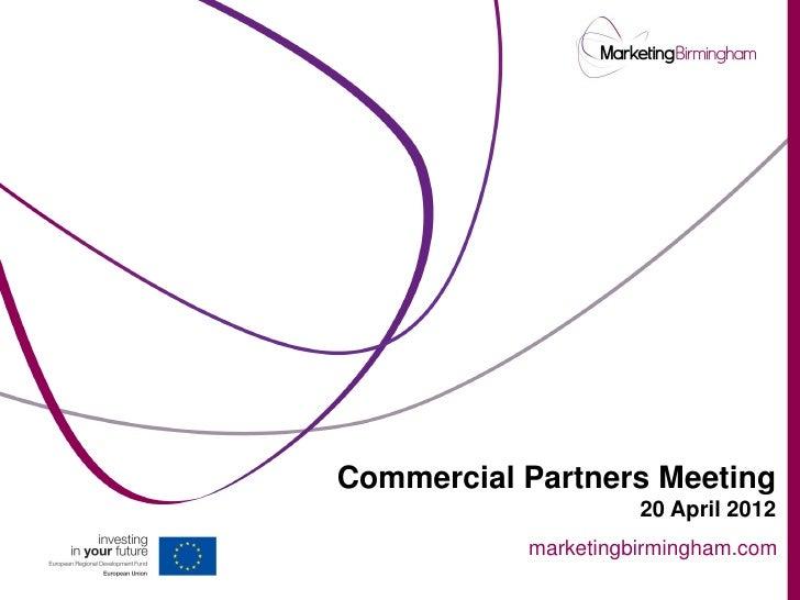 Commercial Partners Meeting                     20 April 2012           marketingbirmingham.com