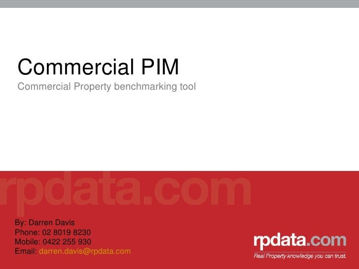 <ul><li>Commercial PIM </li></ul><ul><li>Commercial Property benchmarking tool </li></ul>By: Darren Davis Phone: 02 8019 8...