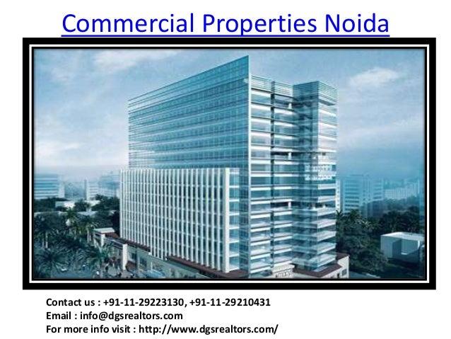 Commercial Properties NoidaContact us : +91-11-29223130, +91-11-29210431Email : info@dgsrealtors.comFor more info visit : ...