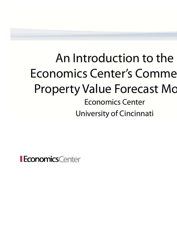 An Introduction t the     A I t d ti to thEconomics Center's Commercial co o cs Ce te s Co       e ca Property Value Forec...