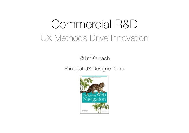 @JimKalbachPrincipal UX Designer CitrixCommercial R&DUX Methods Drive Innovation