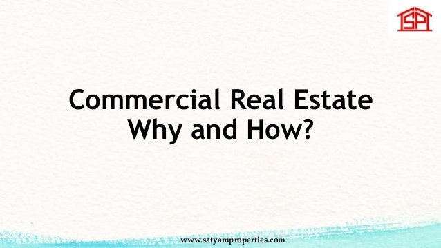 Commercial Real Estate Why and How? www.satyamproperties.com