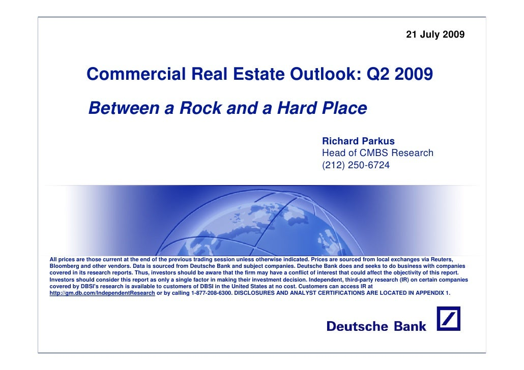 21 July 2009                  Commercial Real Estate Outlook: Q2 2009               Between a Rock and a Hard Place       ...