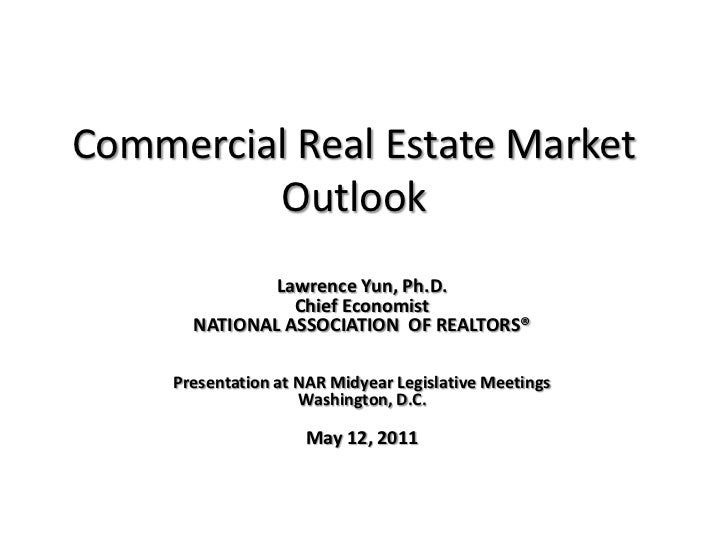 Commercial Real Estate Market Outlook<br />Lawrence Yun, Ph.D.<br />Chief Economist<br />NATIONAL ASSOCIATION  OF REALTORS...