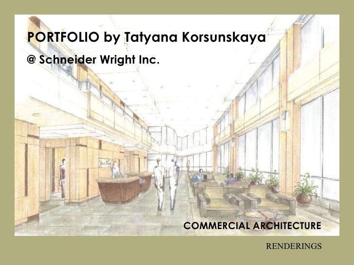 PORTFOLIO by Tatyana Korsunskaya COMMERCIAL ARCHITECTURE   -Renderings PORTFOLIO by Tatyana Korsunskaya @ Schneider Wright...