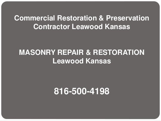 Commercial Restoration & Preservation Contractor Leawood Kansas MASONRY REPAIR & RESTORATION Leawood Kansas 816-500-4198