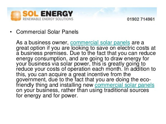 • Commercial Solar Panels  As a business owner, commercial solar panels are a  great option if you are looking to save on ...