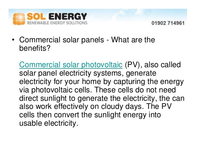 • Commercial solar panels - What are the  benefits?  Commercial solar photovoltaic (PV), also called  solar panel electric...