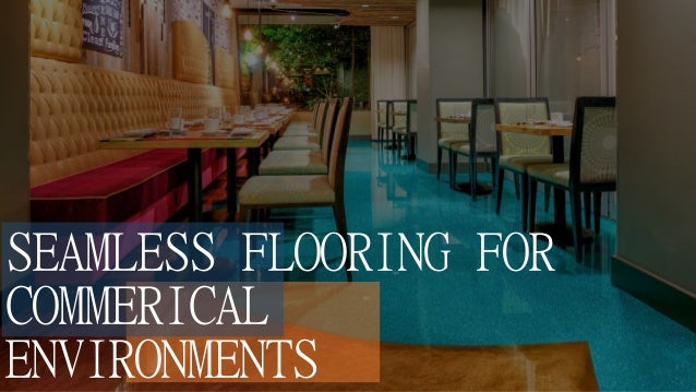 SEAMLESS FLOORING FOR COMMERICAL ENVIRONMENTS