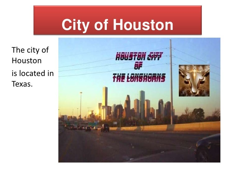 City of Houston<br />The city of Houston<br />is located in Texas. <br />
