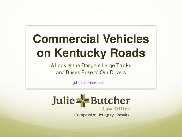 Commercial Vehicles on Kentucky Roads A Look at the Dangers Large Trucks and Buses Pose to Our Drivers juliebutcherlaw.com