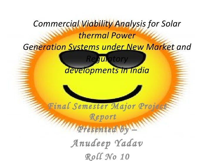 Commercial Viability Analysis for Solar thermal Power Generation Systems under New Market and Regulatory developments in I...