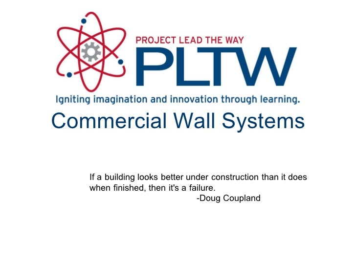 Commercial Wall Systems If a building looks better under construction than it does when finished, then it's a failure.  -D...